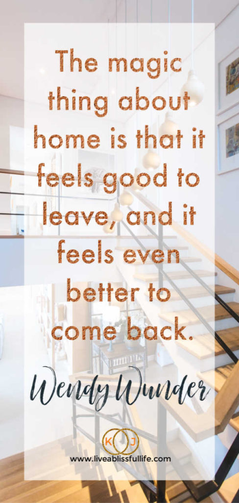 "background: tastefully decorated stairway  foreground: """"The magic thing about home is that it feels good to leave, and it feels even better to come back."" - Wendy Wunder"