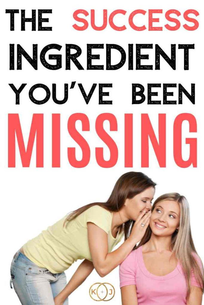 Text: The Success Ingredient You've Been Missing Image: A woman whispering to another woman's ear