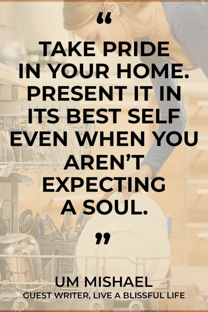 """Take pride in your home. Present it in its best self when you aren't expecting a soul."""" - Um Michael, Guest Writer, Live A Blissful Life"""