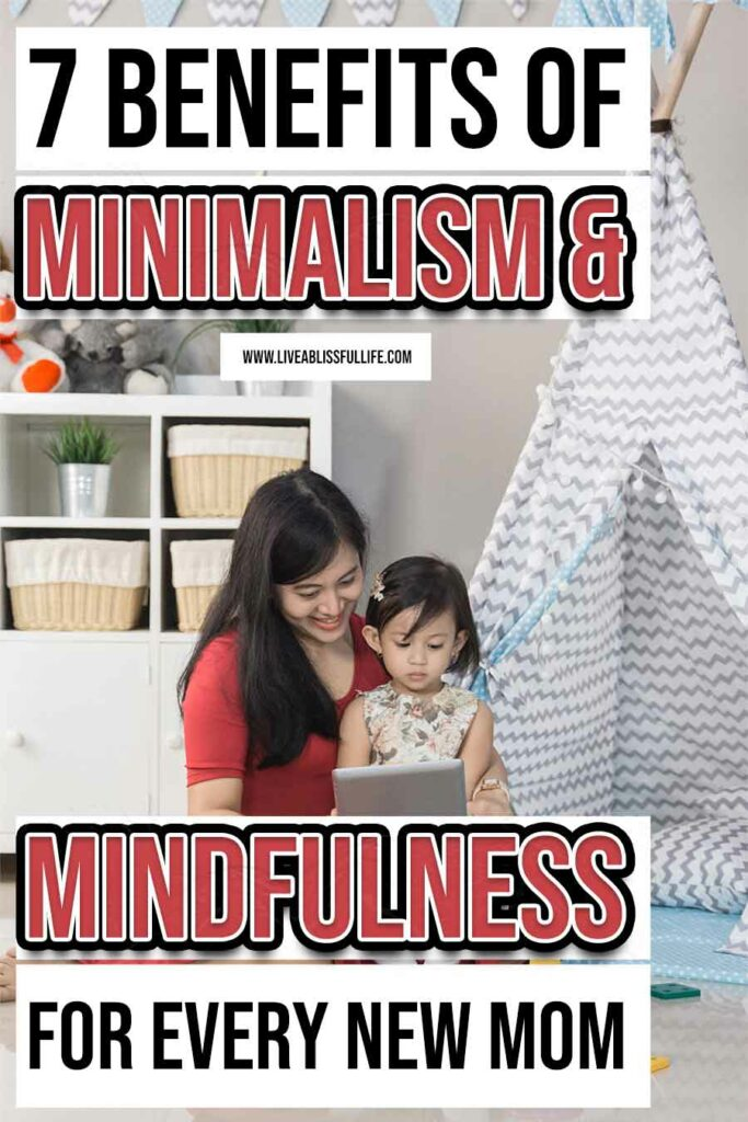 Text: 7 Benefits of Minimalism and Mindfulness For Every New Mom Image: A mom with daughter in a minimal house