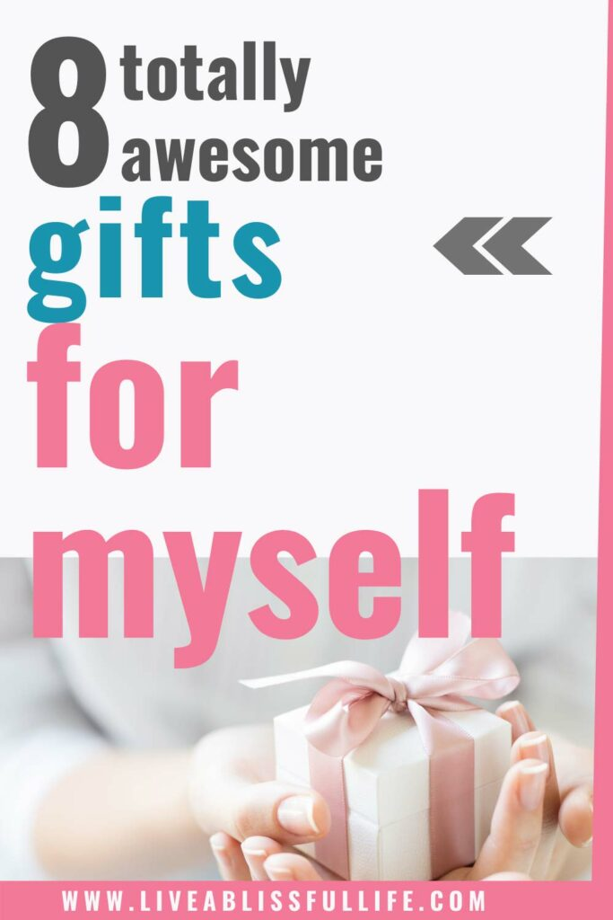 Text: 8 Totally Awesome Gifts For Myself. Image: Two hands holding a small white gift box wrapped in a pale pink ribbon.